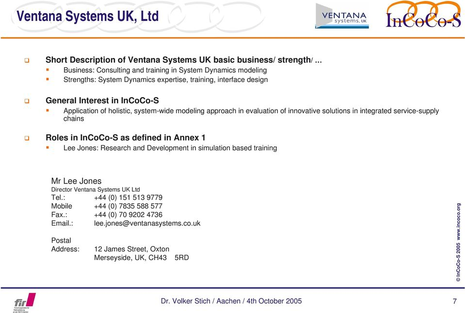 chains Roles in InCoCo-S as defined in Annex 1 Lee Jones: Research and Development in simulation based training Mr Lee Jones Director Ventana Systems UK Ltd Tel.