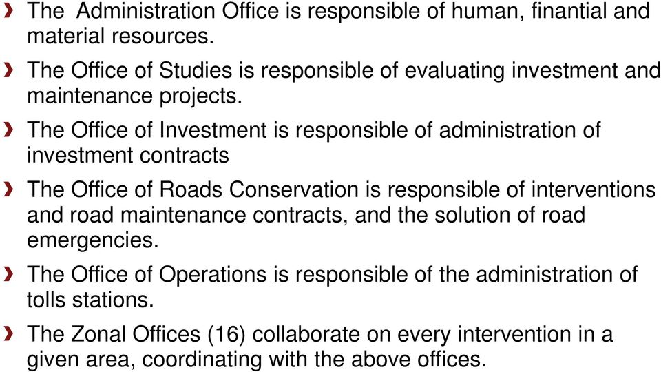 The Office of Investment is responsible of administration of investment contracts The Office of Roads Conservation is responsible of