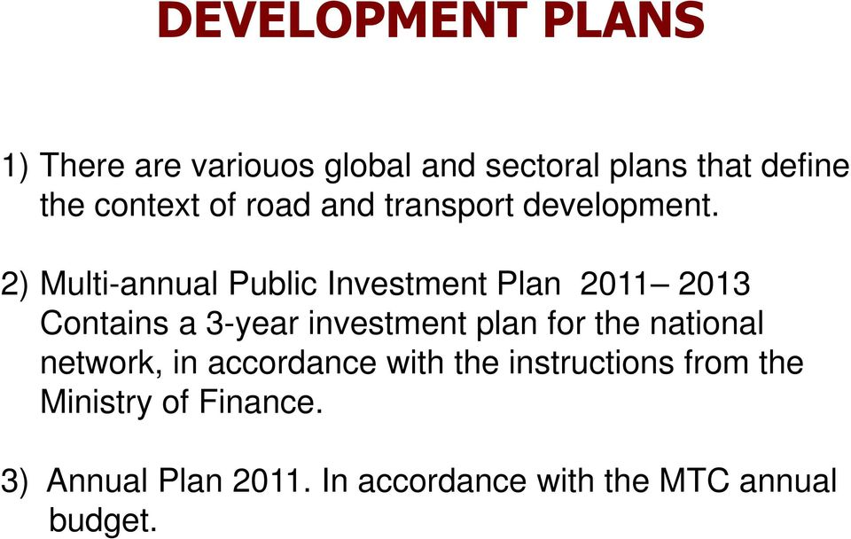 2) Multi-annual Public Investment Plan 2011 2013 Contains a 3-year investment plan for the
