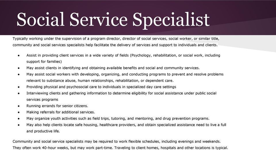 Assist in providing client services in a wide variety of fields (Psychology, rehabilitation, or social work, including support for families) May assist clients in identifying and obtaining available