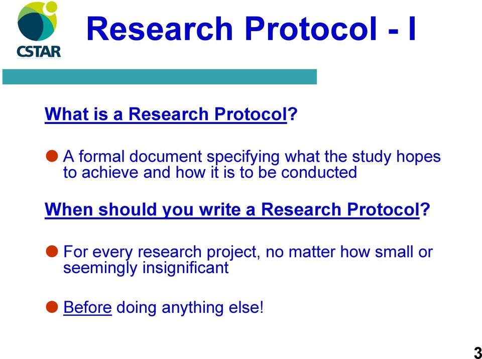 is to be conducted When should you write a Research Protocol?