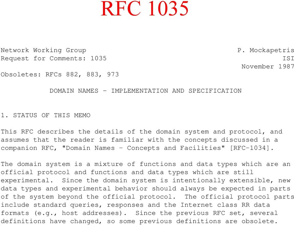 "and Facilities"" [RFC-1034]. The domain system is a mixture of functions and data types which are an official protocol and functions and data types which are still experimental."