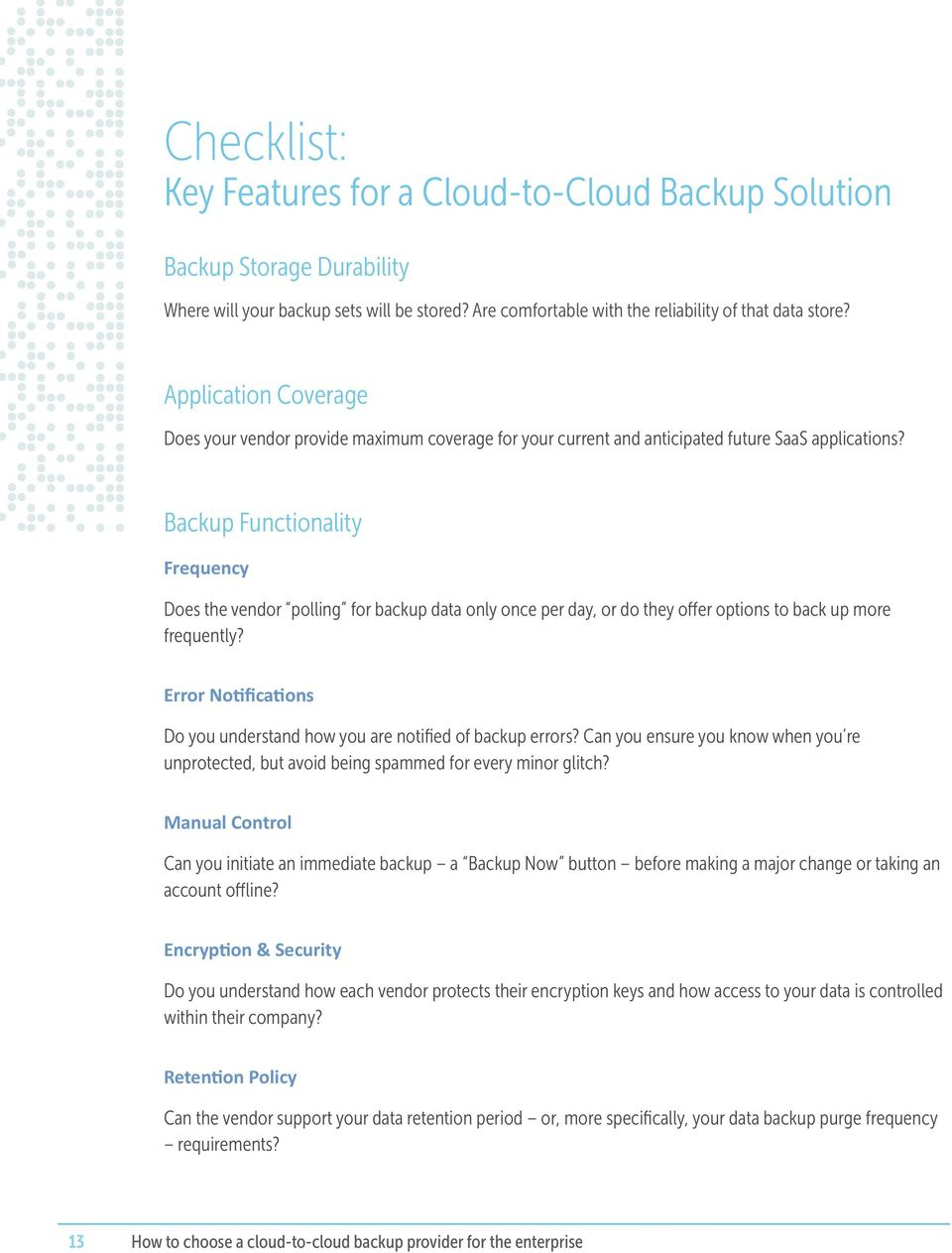 Backup Functionality Frequency Does the vendor polling for backup data only once per day, or do they offer options to back up more frequently?