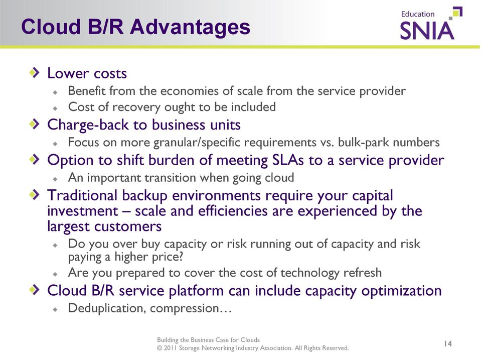 bulk-park numbers Option to shift burden of meeting SLAs to a service provider An important transition when going cloud Traditional backup environments require your capital