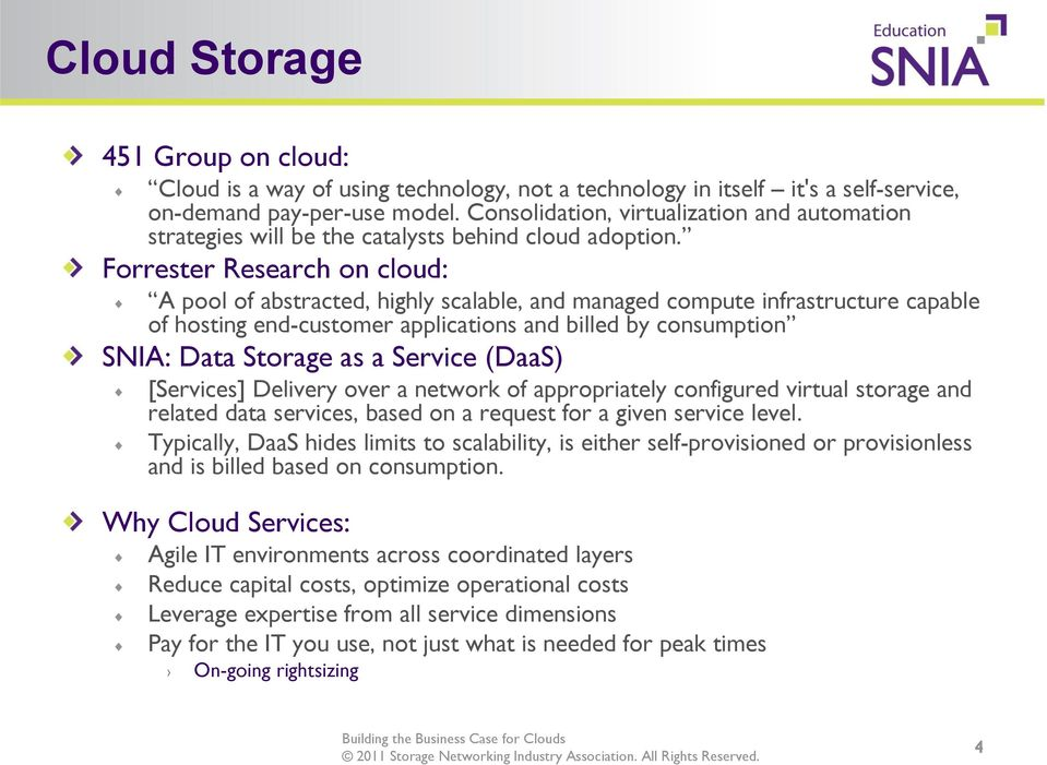 Forrester Research on cloud: A pool of abstracted, highly scalable, and managed compute infrastructure capable of hosting end-customer applications and billed by consumption SNIA: Data Storage as a