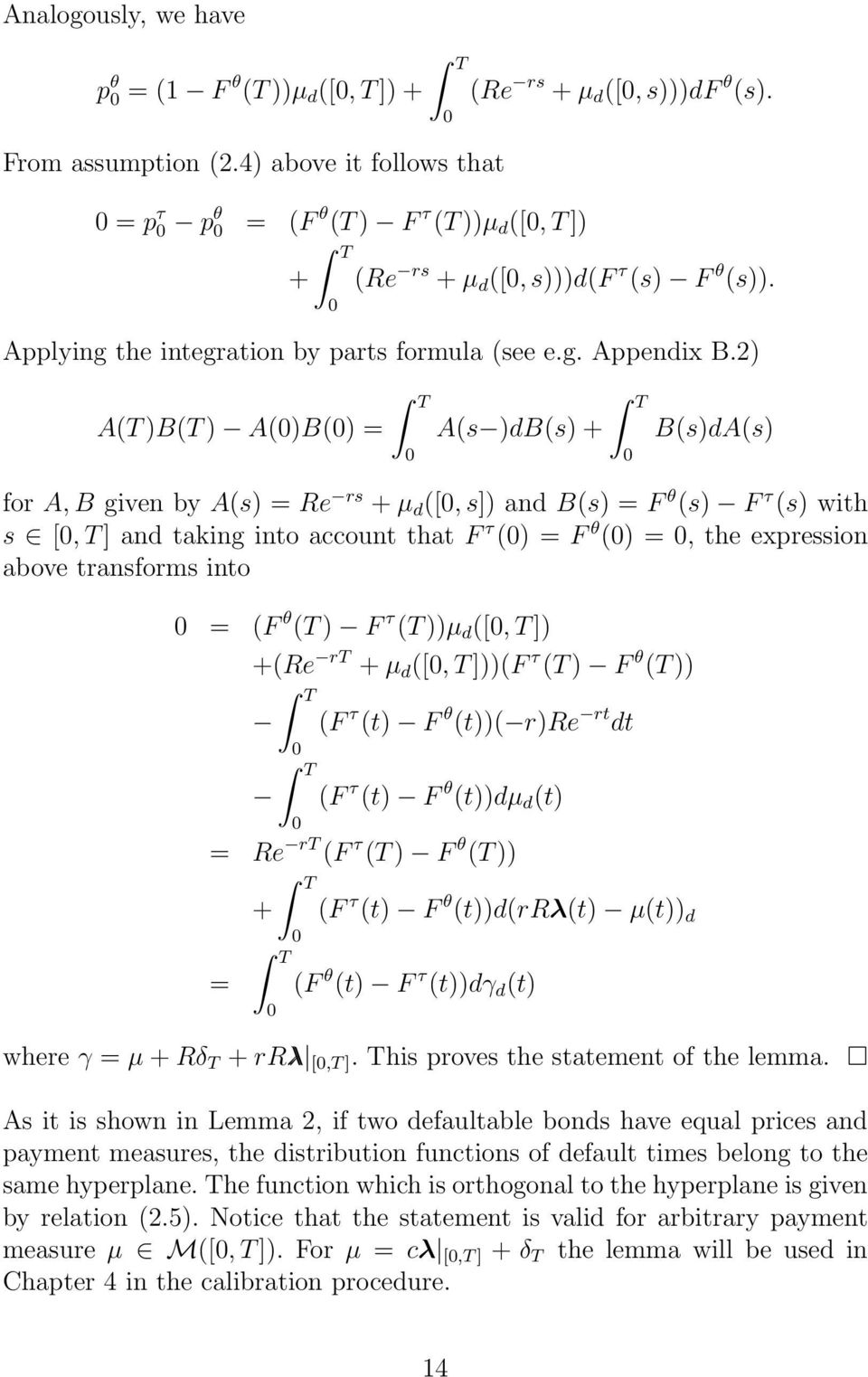 2 ATBT AB = T As dbs + T BsdAs for A,B given by As = Re rs + µ d [,s] and Bs = F θ s F τ s with s [,T] and taking into account that F τ = F θ =, the expression above transforms into = F θ T F τ Tµ d