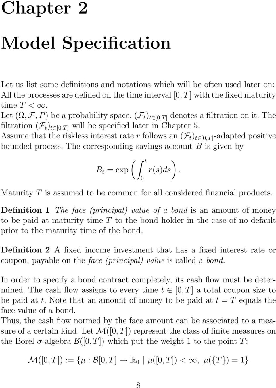 Assume that the riskless interest rate r follows an F t t [,T] -adapted positive bounded process. The corresponding savings account B is given by t B t = exp rsds.