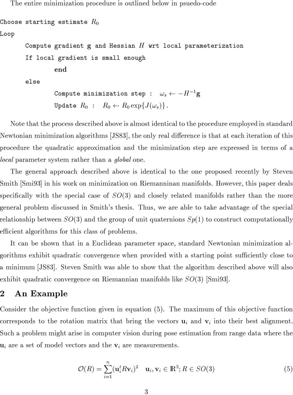 Note that the process described above isalmostidentical to the procedure employed in standard Newtonian minimization algorithms [JS83], the only real dierence is that at each iteration of this