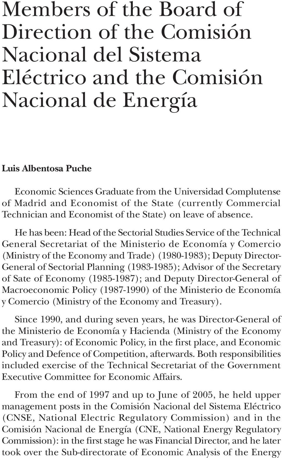 He has been: Head of the Sectorial Studies Service of the Technical General Secretariat of the Ministerio de Economía y Comercio (Ministry of the Economy and Trade) (1980-1983); Deputy Director-
