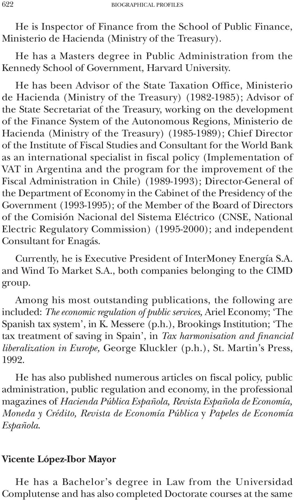 He has been Advisor of the State Taxation Office, Ministerio de Hacienda (Ministry of the Treasury) (1982-1985); Advisor of the State Secretariat of the Treasury, working on the development of the