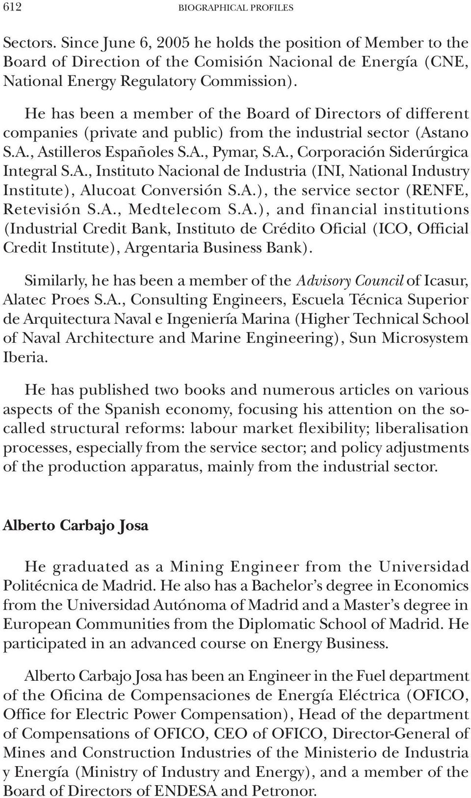 A., Instituto Nacional de Industria (INI, National Industry Institute), Alucoat Conversión S.A.), the service sector (Renfe, Retevisión S.A., Medtelecom S.A.), and financial institutions (Industrial Credit Bank, Instituto de Crédito Oficial (ICO, Official Credit Institute), Argentaria Business Bank).