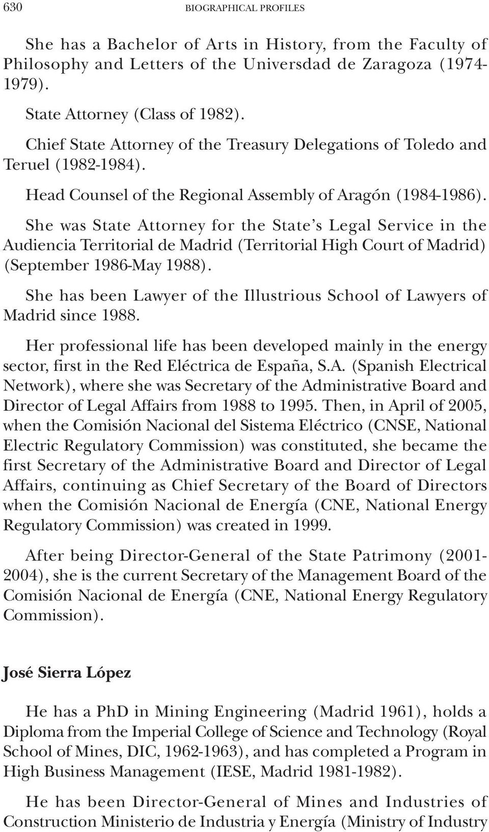 She was State Attorney for the State s Legal Service in the Audiencia Territorial de Madrid (Territorial High Court of Madrid) (September 1986-May 1988).