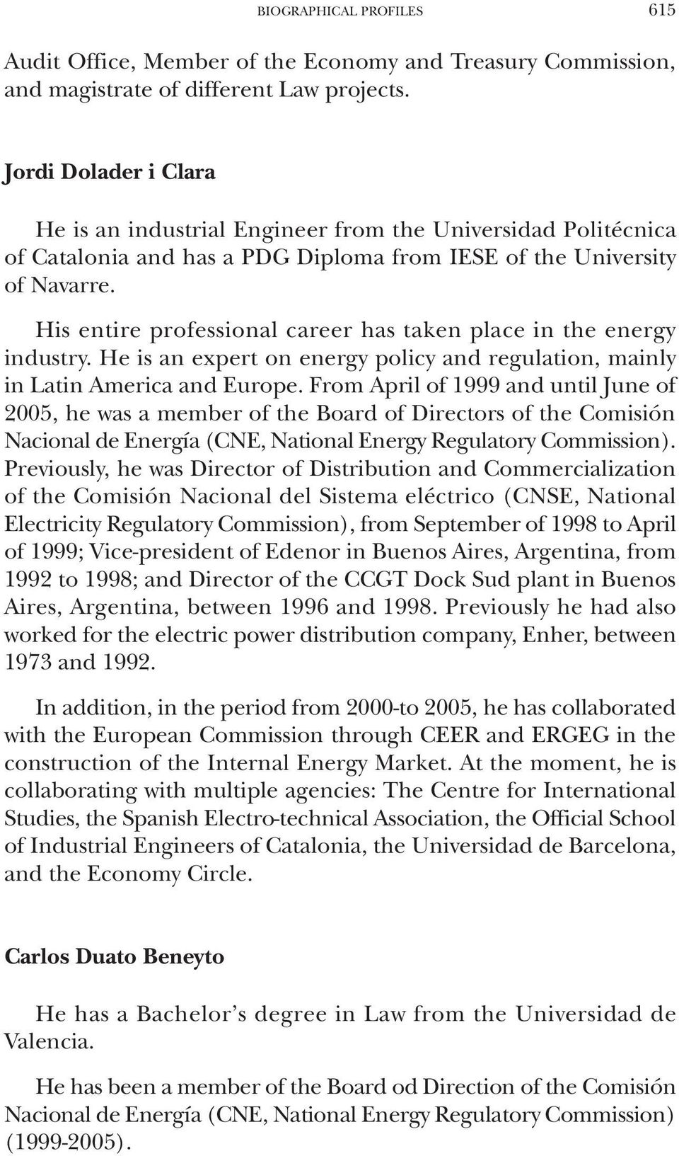 His entire professional career has taken place in the energy industry. He is an expert on energy policy and regulation, mainly in Latin America and Europe.