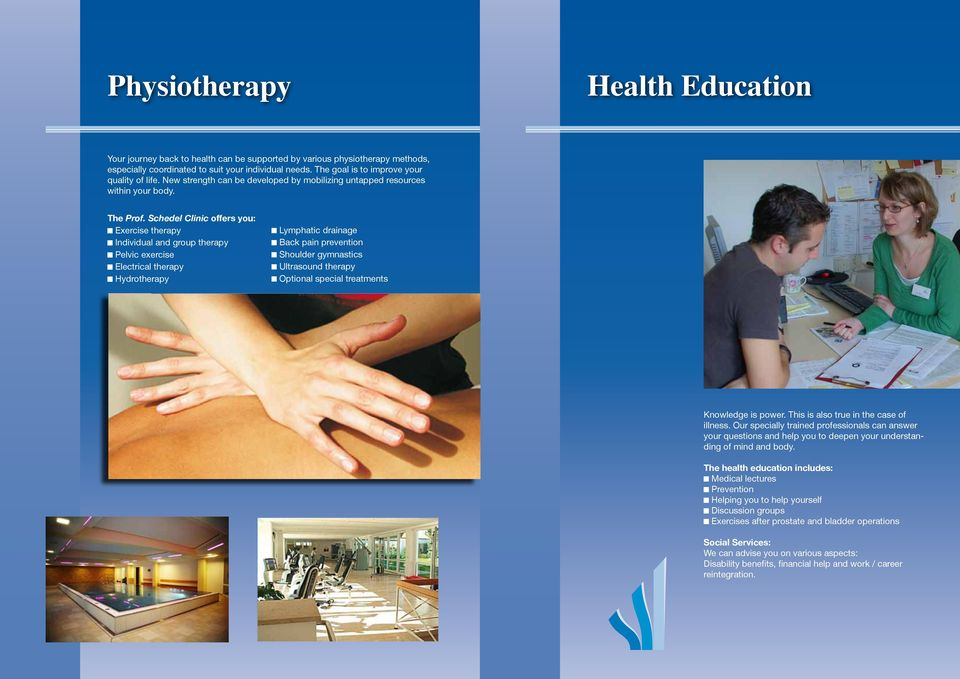 Schedel Clinic offers you: Exercise therapy Individual and group therapy Pelvic exercise Electrical therapy Hydrotherapy Lymphatic drainage Back pain prevention Shoulder gymnastics Ultrasound therapy
