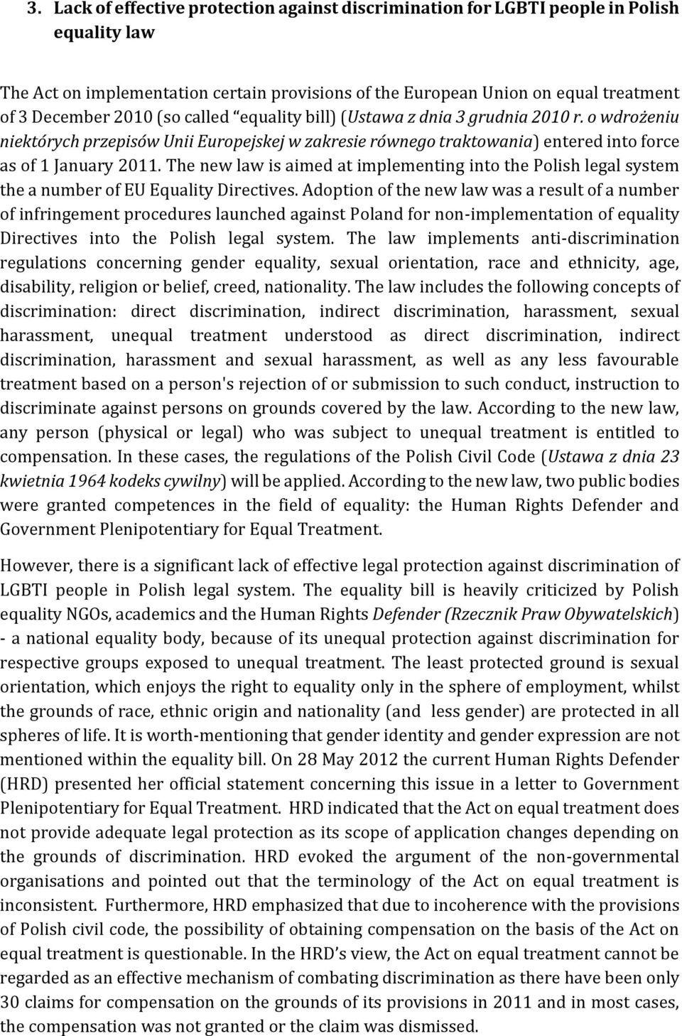 The new law is aimed at implementing into the Polish legal system the a number of EU Equality Directives.
