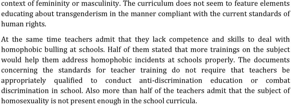 At the same time teachers admit that they lack competence and skills to deal with homophobic bulling at schools.