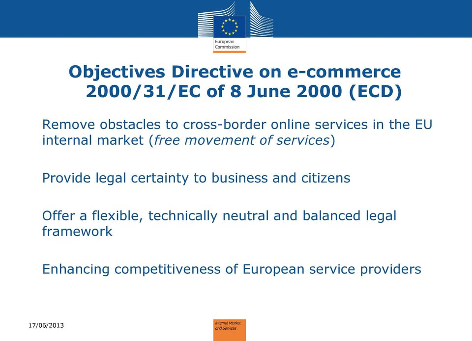 Provide legal certainty to business and citizens Offer a flexible, technically