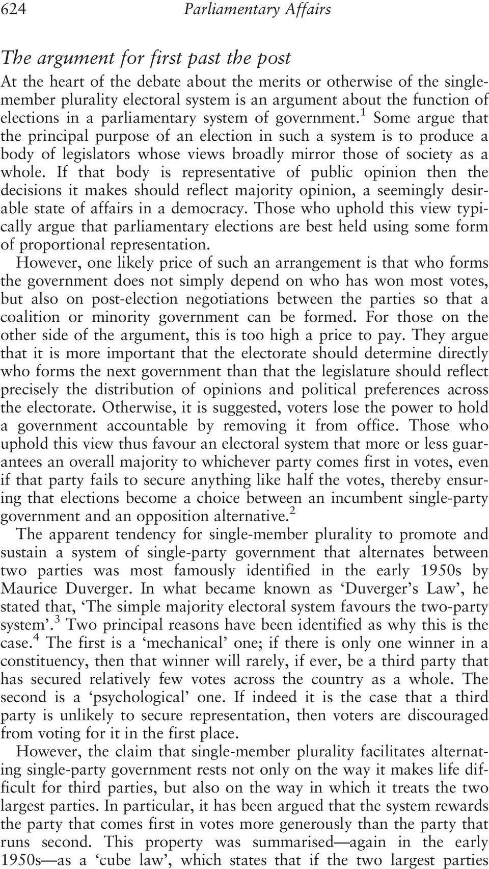 1 Some argue that the principal purpose of an election in such a system is to produce a body of legislators whose views broadly mirror those of society as a whole.