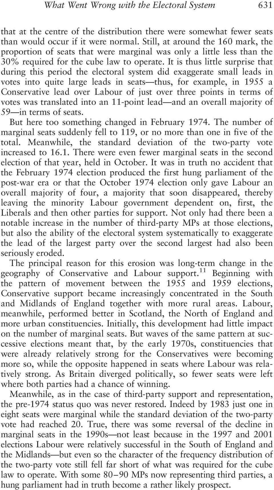 It is thus little surprise that during this period the electoral system did exaggerate small leads in votes into quite large leads in seats thus, for example, in 1955 a Conservative lead over Labour