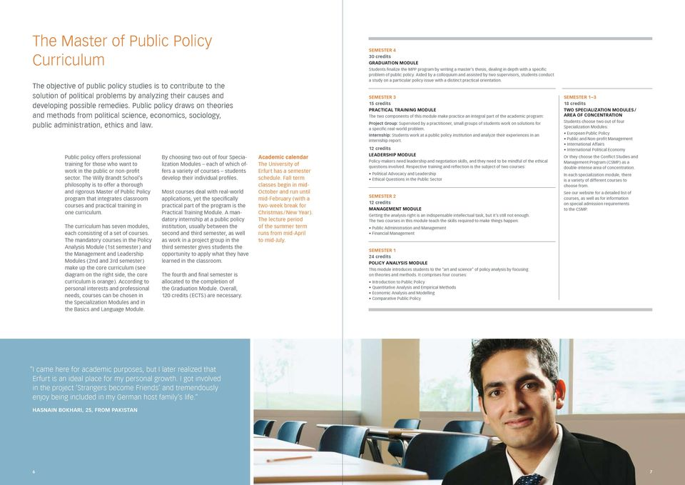 Public policy offers professional training for those who want to work in the public or non-profit sector.