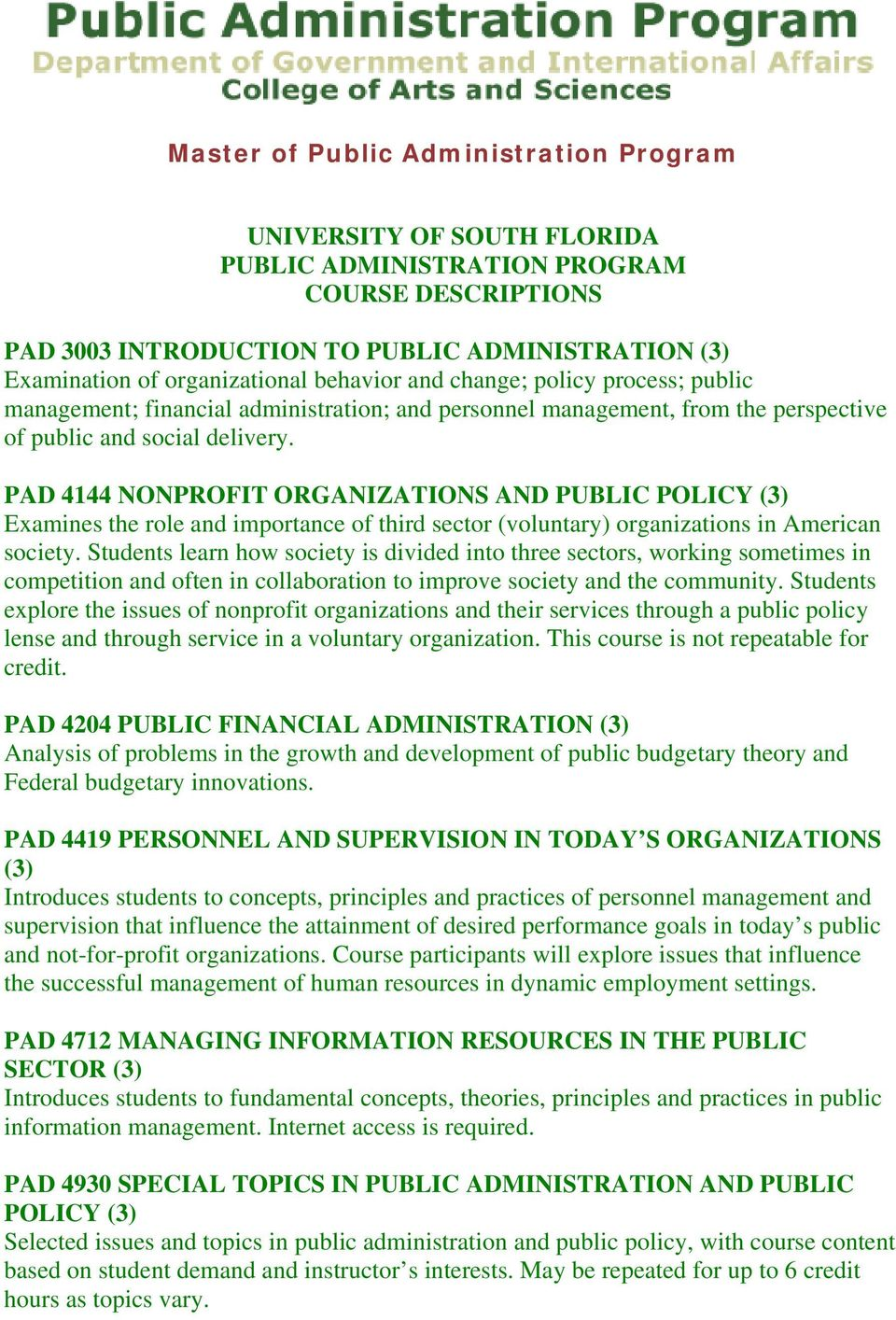 PAD 4144 NONPROFIT ORGANIZATIONS AND PUBLIC POLICY (3) Examines the role and importance of third sector (voluntary) organizations in American society.