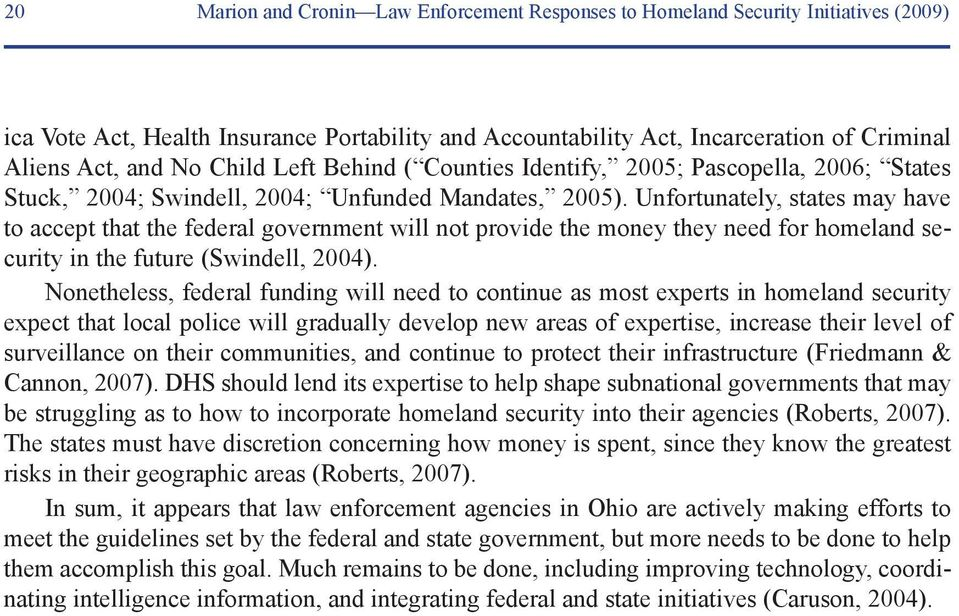 Unfortunately, states may have to accept that the federal government will not provide the money they need for homeland security in the future (Swindell, 2004).