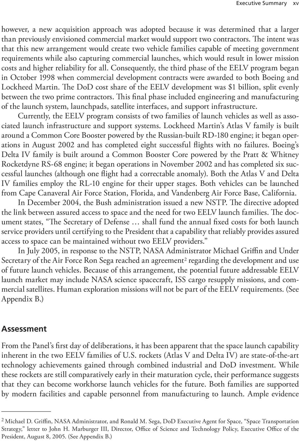 costs and higher reliability for all. Consequently, the third phase of the EELV program began in October 1998 when commercial development contracts were awarded to both Boeing and Lockheed Martin.