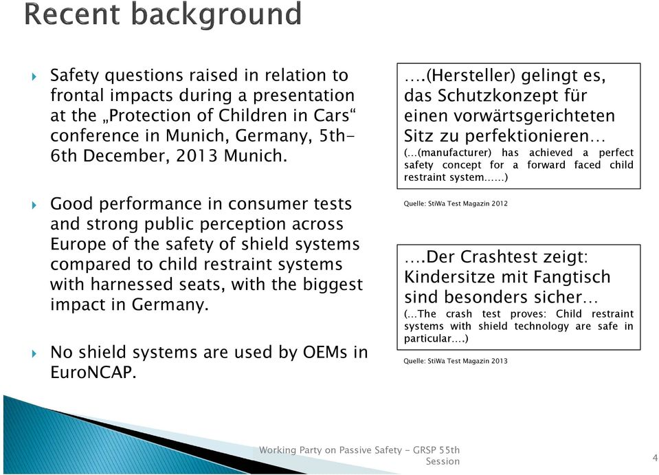 Germany. No shield systems are used by OEMs in EuroNCAP.