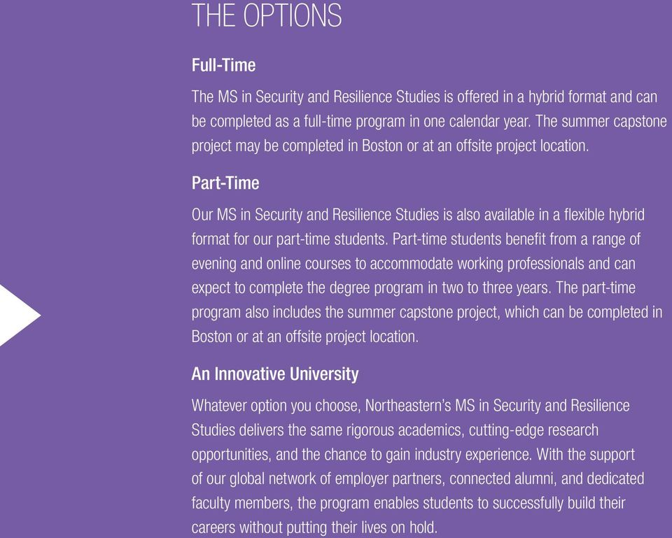 Part-Time Our MS in Security and Resilience Studies is also available in a flexible hybrid format for our part-time students.