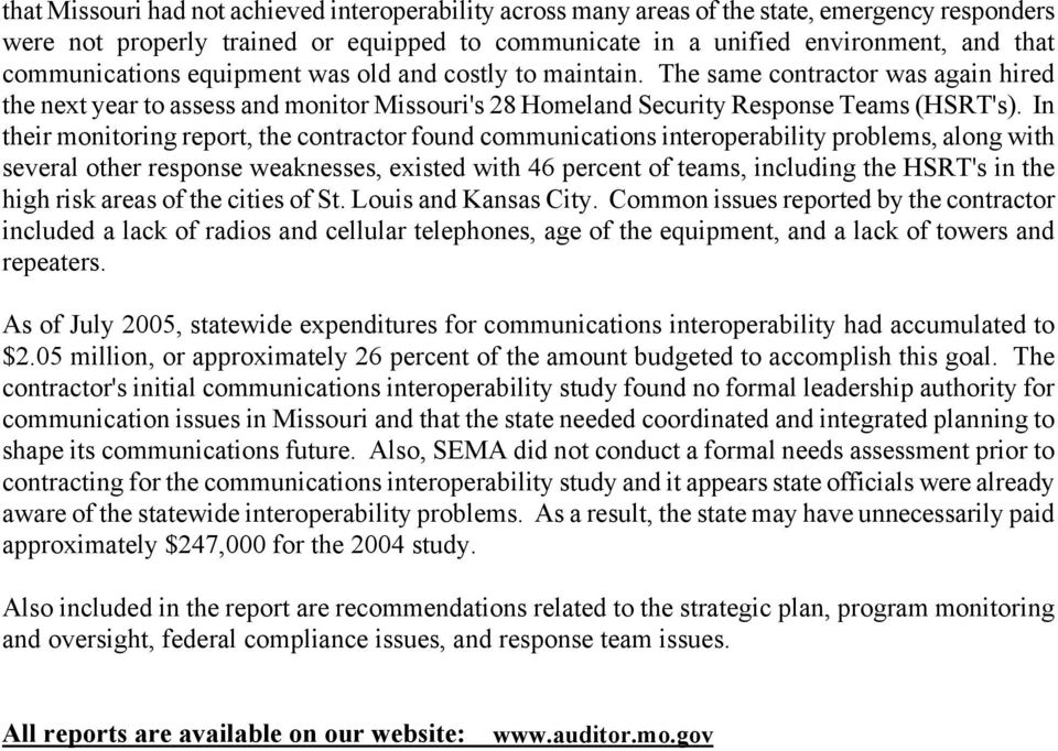 In their monitoring report, the contractor found communications interoperability problems, along with several other response weaknesses, existed with 46 percent of teams, including the HSRT's in the