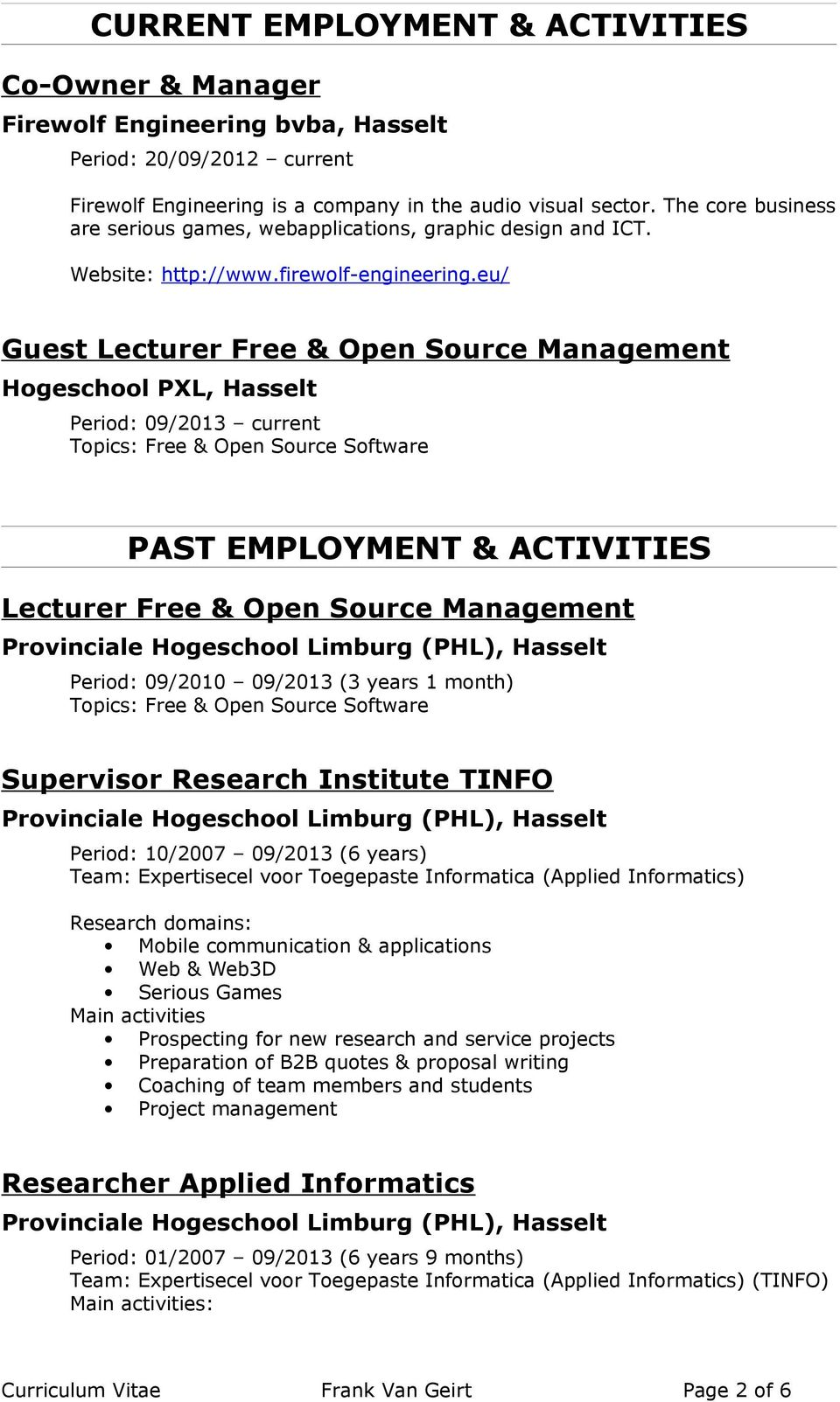 eu/ Guest Lecturer Free & Open Source Management Hogeschool PXL, Hasselt Period: 09/2013 current Topics: Free & Open Source Software PAST EMPLOYMENT & ACTIVITIES Lecturer Free & Open Source