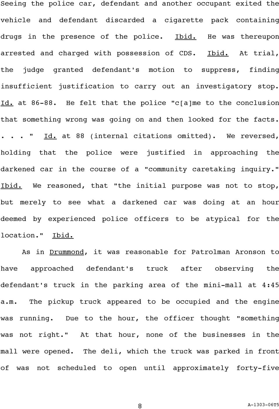 "Id. at 86-88. He felt that the police ""c[a]me to the conclusion that something wrong was going on and then looked for the facts.... "" Id. at 88 (internal citations omitted)."