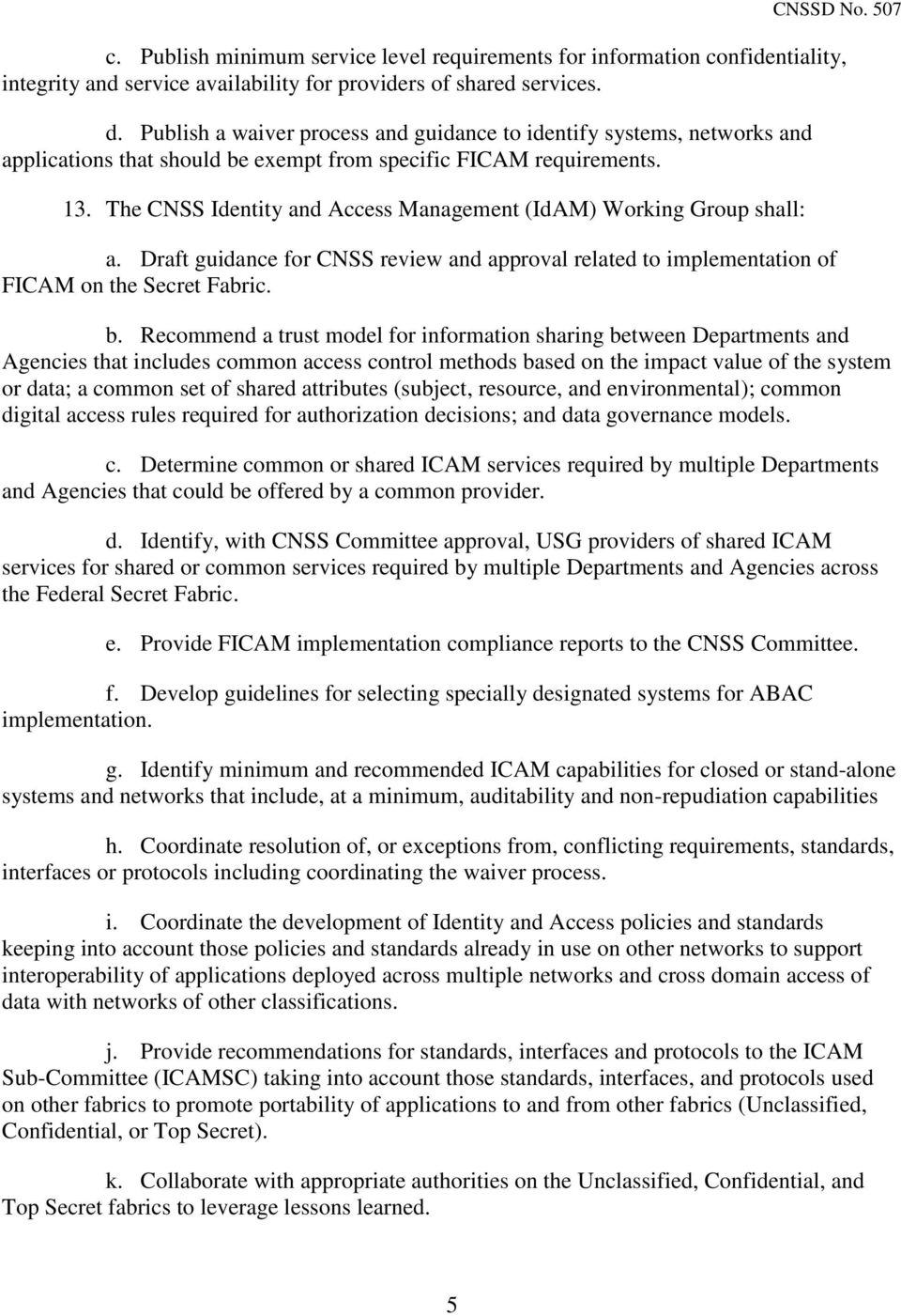 The CNSS Identity and Access Management (IdAM) Working Group shall: a. Draft guidance for CNSS review and approval related to implementation of FICAM on the Secret Fabric. b.