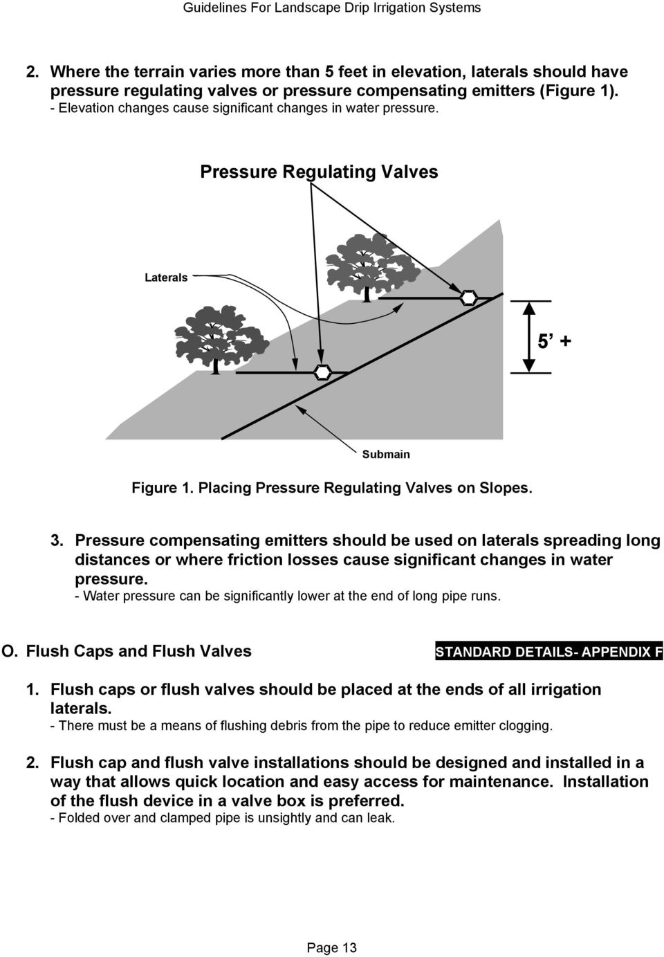 Pressure compensating emitters should be used on laterals spreading long distances or where friction losses cause significant changes in water pressure.
