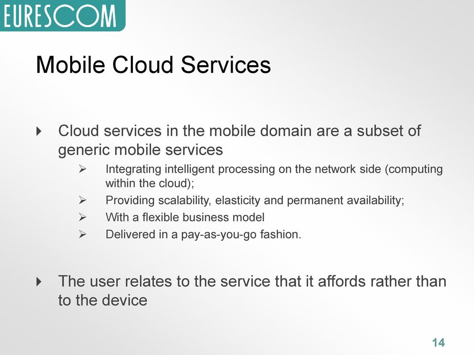 scalability, elasticity and permanent availability; With a flexible business model Delivered in a