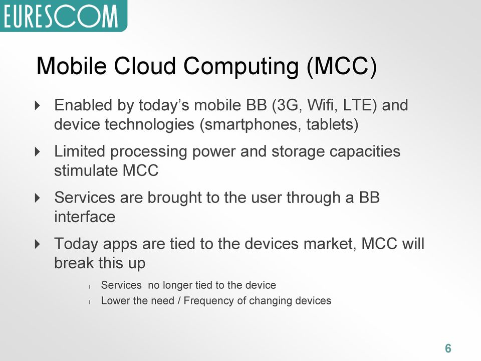 brought to the user through a BB interface Today apps are tied to the devices market, MCC will