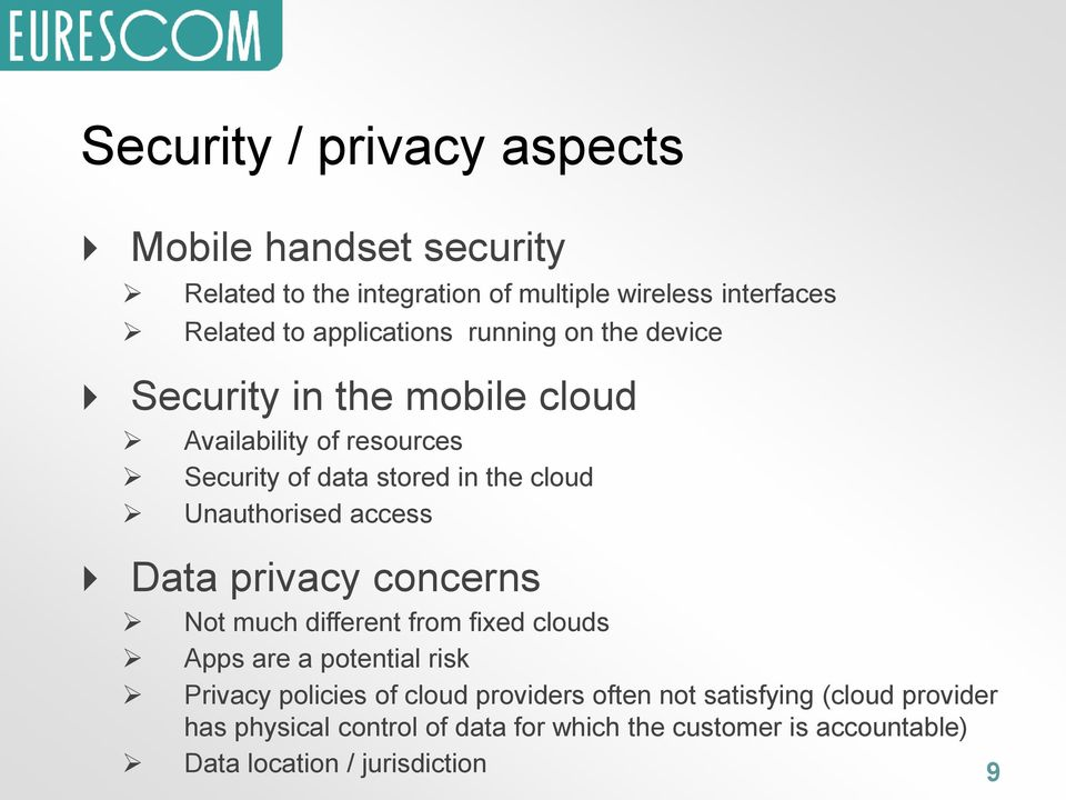 Unauthorised access Data privacy concerns Not much different from fixed clouds Apps are a potential risk Privacy policies of cloud