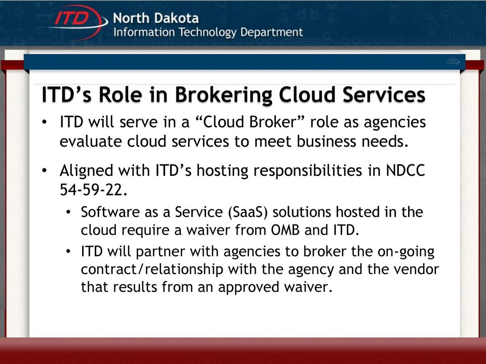 Software as a Service (SaaS) solutions hosted in the cloud require a waiver from OMB and ITD.