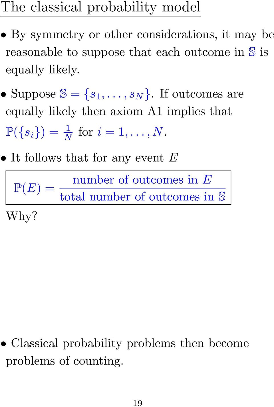If outcomes are equally likely then axiom A1 implies that P({s i }) = 1 N for i = 1,..., N.