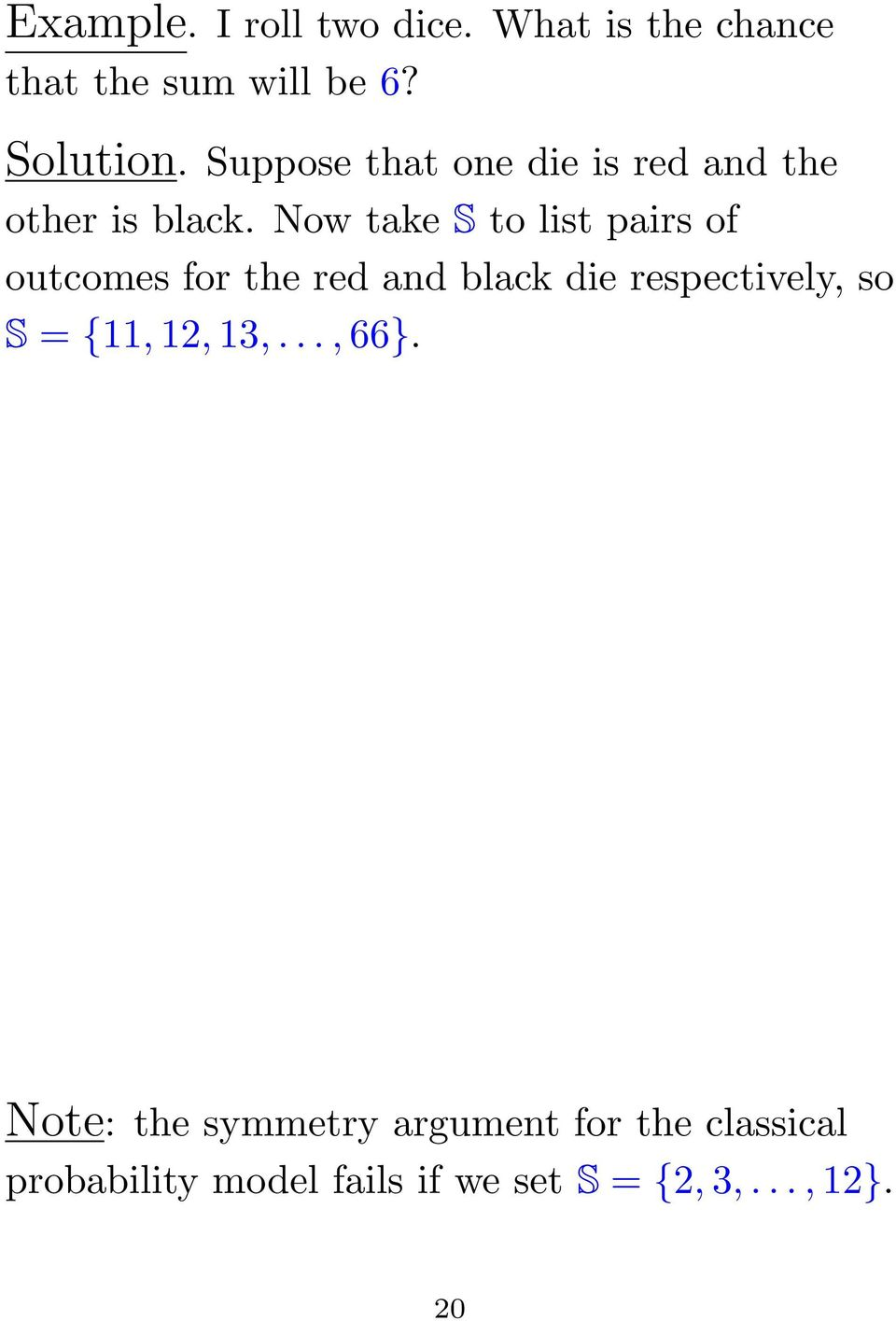 Now take S to list pairs of outcomes for the red and black die respectively, so S =