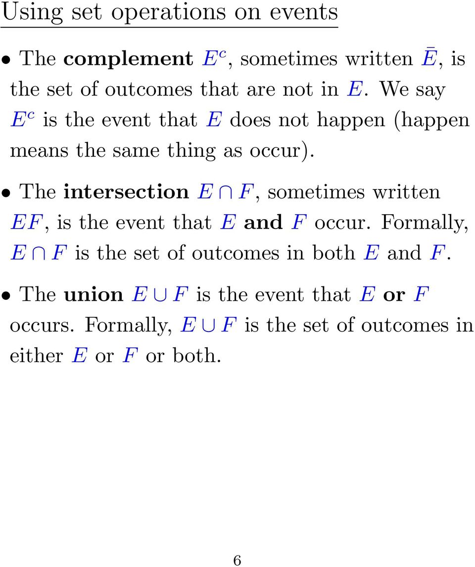 The intersection E F, sometimes written EF, is the event that E and F occur.