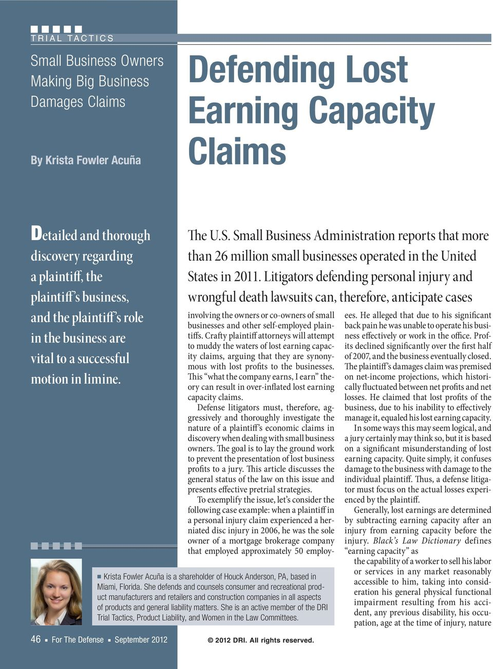 Small Business Administration reports that more than 26 million small businesses operated in the United States in 2011.