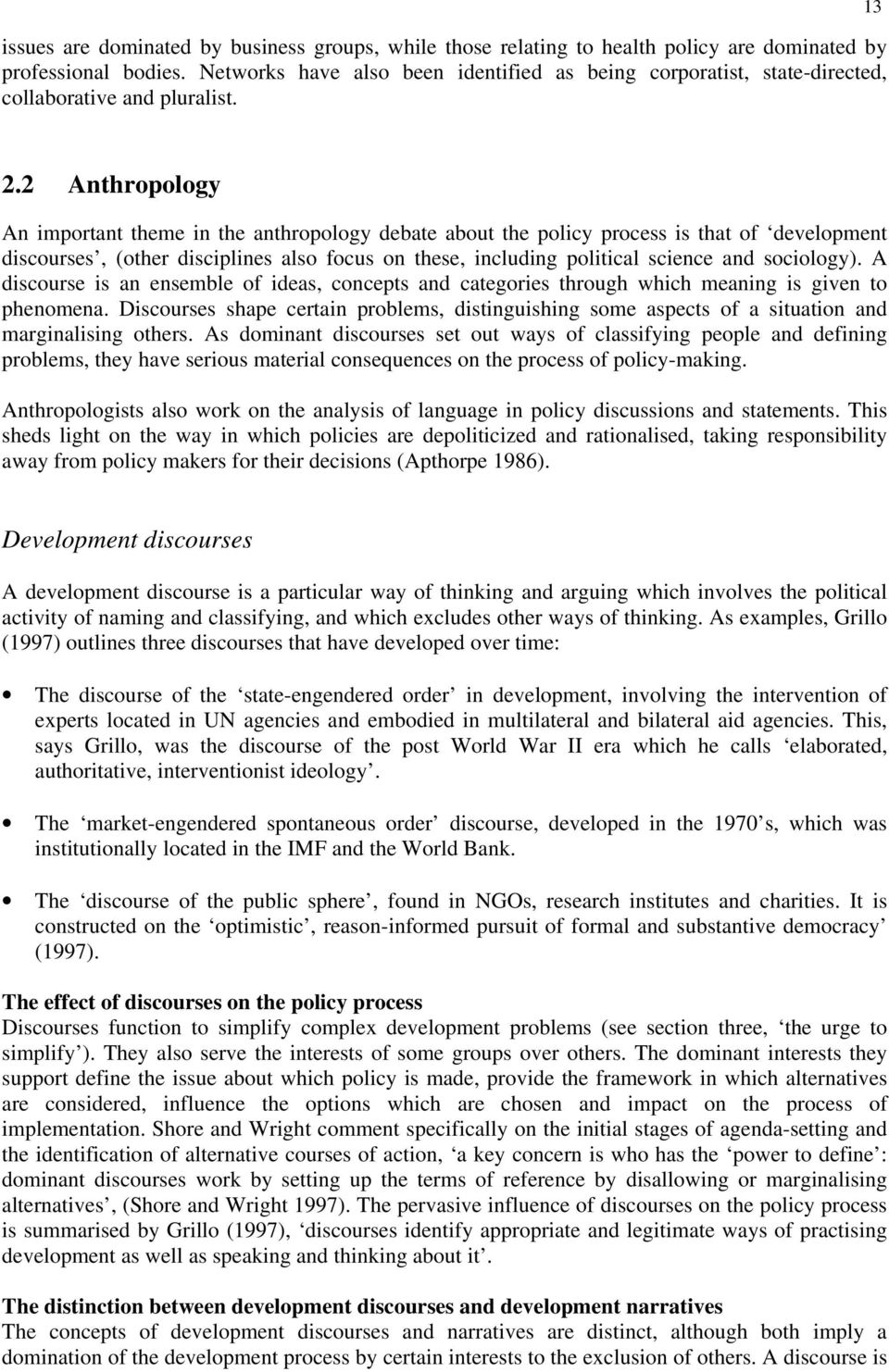 2 Anthropology An important theme in the anthropology debate about the policy process is that of development discourses, (other disciplines also focus on these, including political science and