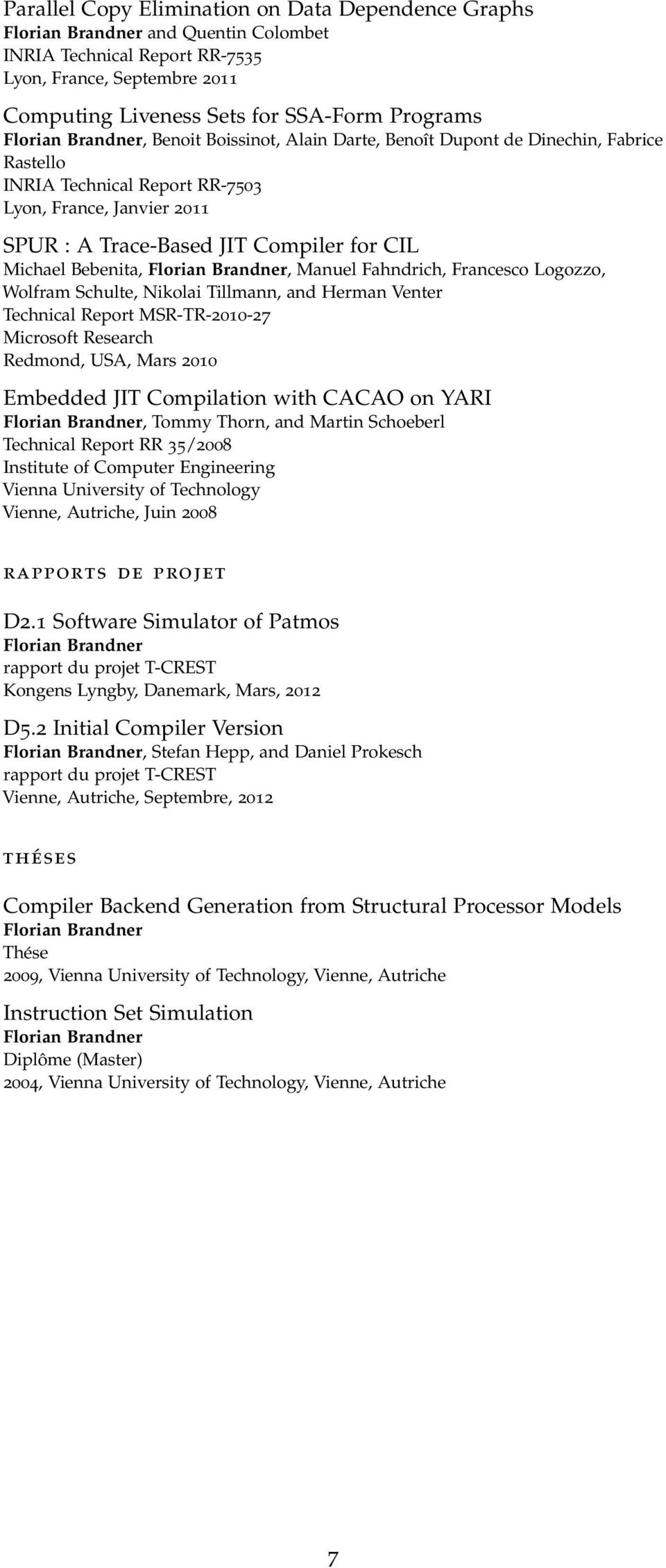Francesco Logozzo, Wolfram Schulte, Nikolai Tillmann, and Herman Venter Technical Report MSR-TR-2010-27 Microsoft Research Redmond, USA, Mars 2010 Embedded JIT Compilation with CACAO on YARI, Tommy