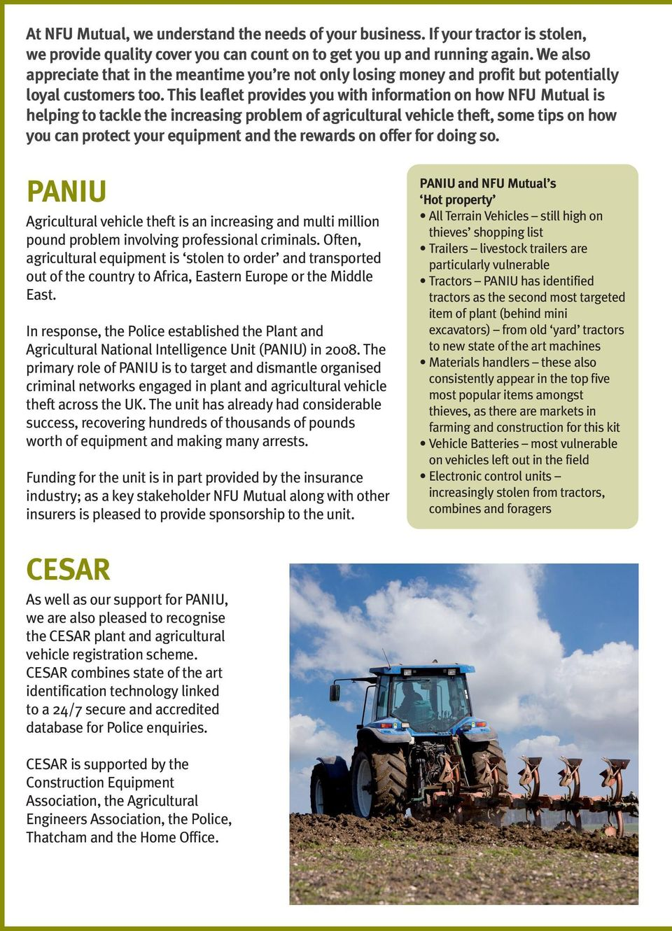 This leaflet provides you with information on how NFU Mutual is helping to tackle the increasing problem of agricultural vehicle theft, some tips on how you can protect your equipment and the rewards