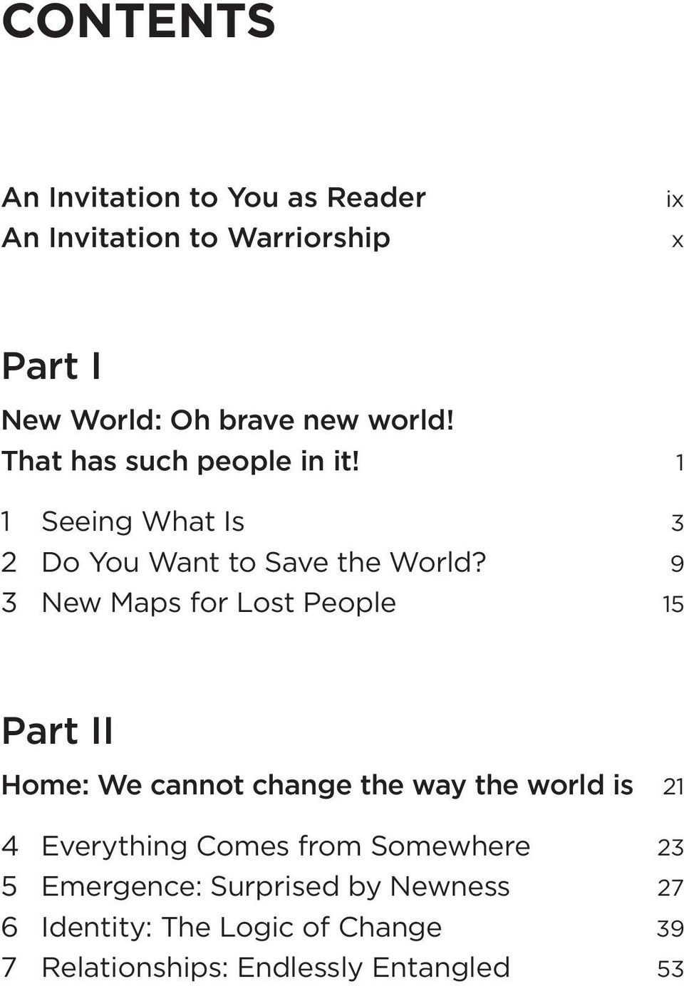 9 3 New Maps for Lost People 15 Part II Home: We cannot change the way the world is 21 4 Everything Comes