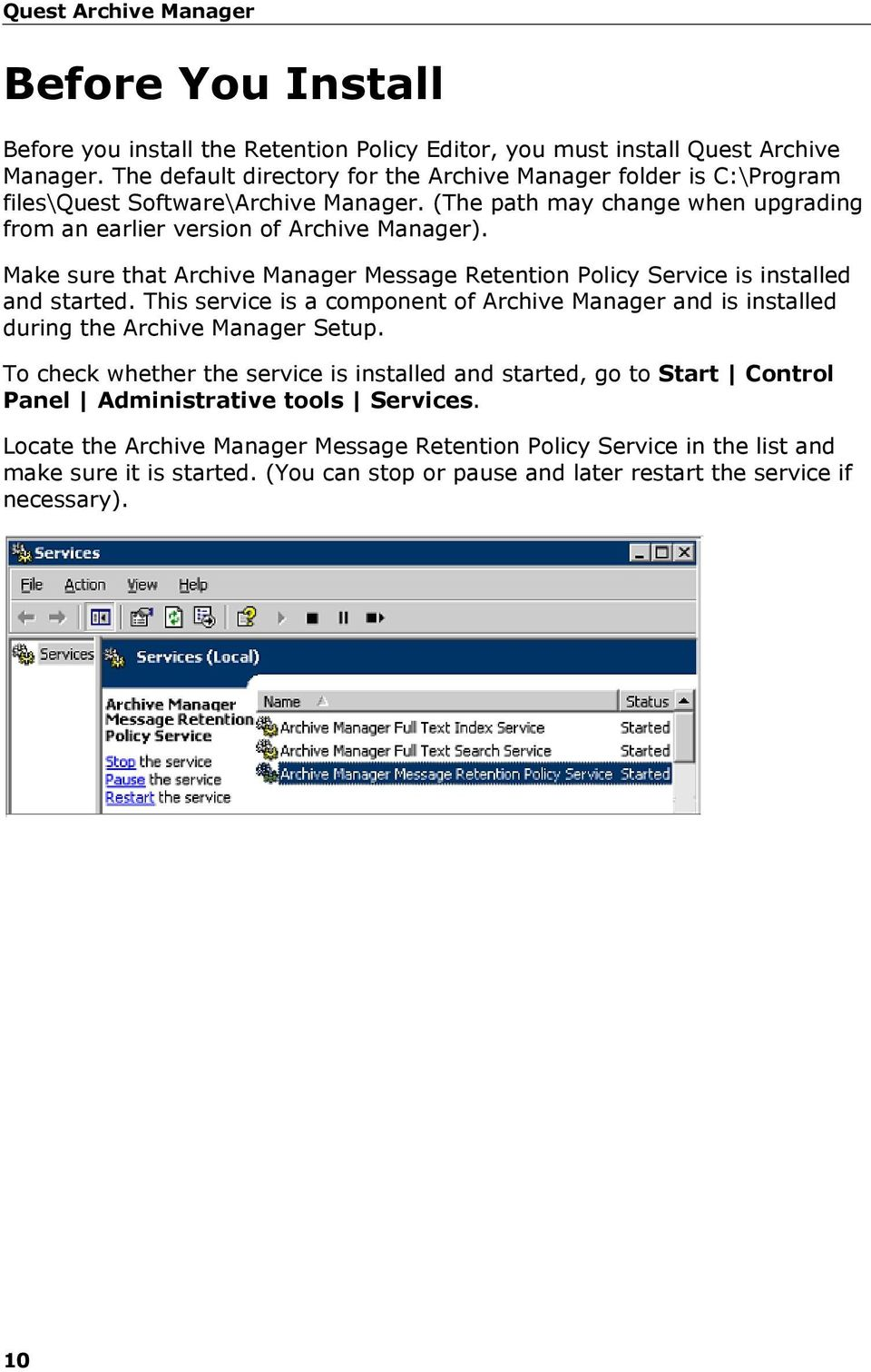 Make sure that Archive Manager Message Retention Policy Service is installed and started. This service is a component of Archive Manager and is installed during the Archive Manager Setup.