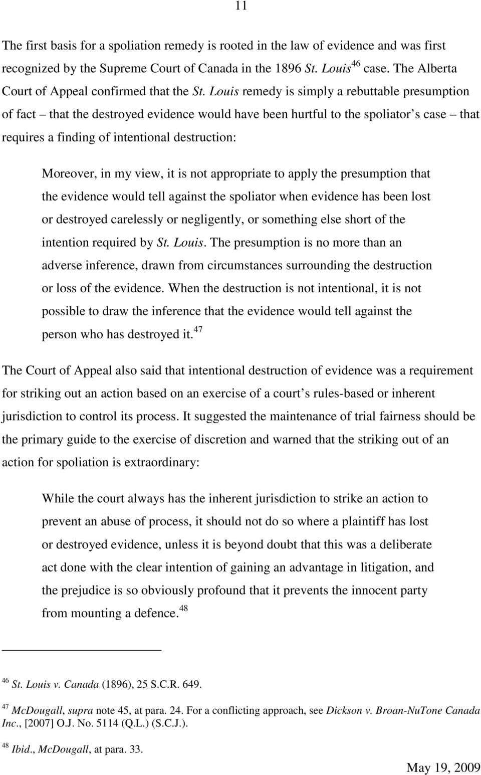 Louis remedy is simply a rebuttable presumption of fact that the destroyed evidence would have been hurtful to the spoliator s case that requires a finding of intentional destruction: Moreover, in my
