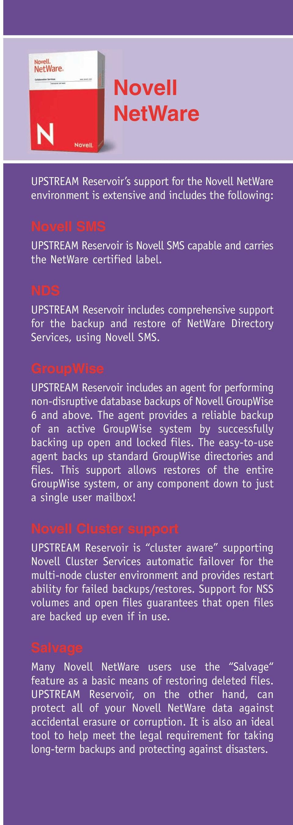 GroupWise UPSTREAM Reservoir includes an agent for performing non-disruptive database backups of Novell GroupWise 6 and above.