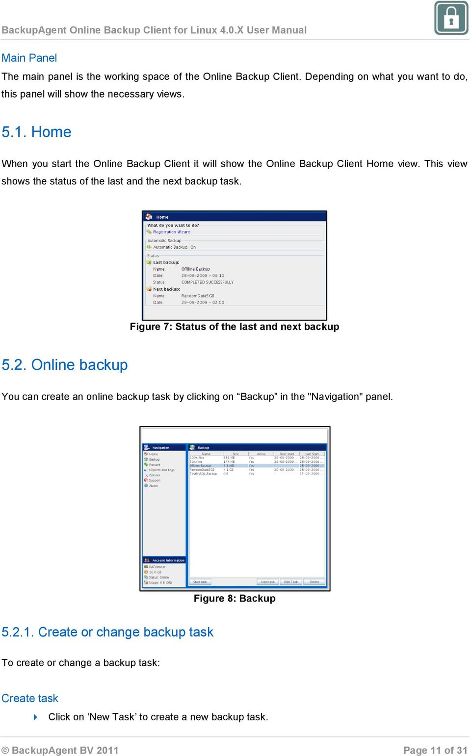 "Figure 7: Status of the last and next backup 5.2. Online backup You can create an online backup task by clicking on Backup in the ""Navigation"" panel."